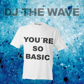 DJ THE WAVE - YOU'RE SO BASIC